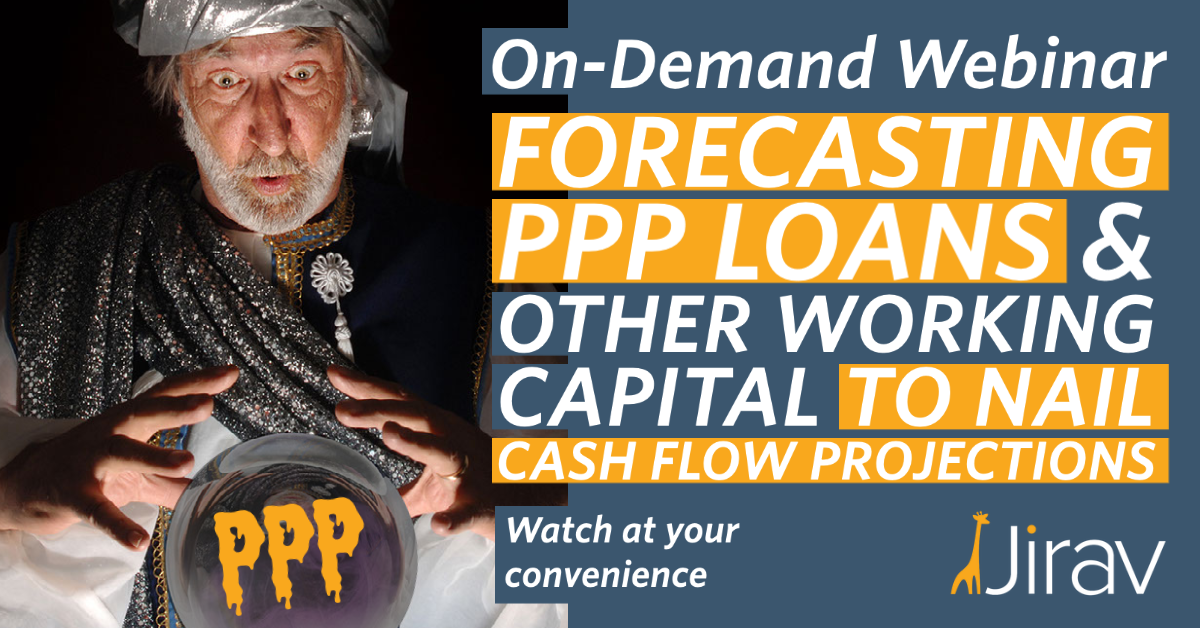 Webinar: How to Forecast PPP Loans & Working Capital to Nail Cash Flow Projections with Jirav